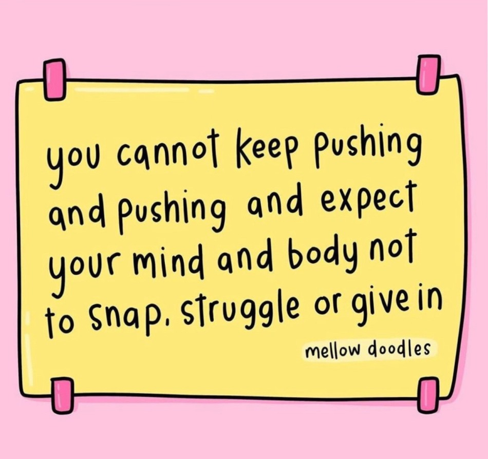Self-Care Quote - You cannot keep pushing and pushing and expect your mind...not to snap...